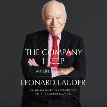 The Company I Keep - My Life in Beauty Áudiolivro by Leonard A. Lauder