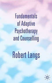 Fundamentals of Adaptive Psychotherapy and Counselling - An Introduction to Theory and Practice ebook by Robert Langs