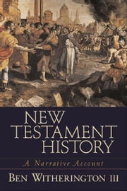 New Testament History - A Narrative Account ebook by Ben III Witherington