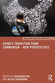 China's Transition from Communism – New Perspectives ebook by Guoguang Wu,Helen Lansdowne