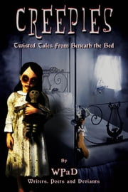 Creepies: Twisted Tales From Beneath the Bed ebook by WPaD,A.K. Wallace,J. Harrison Kemp,Mandy White,David W. Stone,Marla Todd,Nathan Tackett,Zoltana
