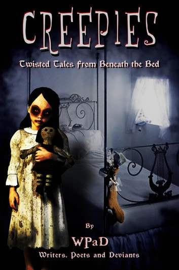 Creepies: Twisted Tales From Beneath the Bed - Creepies, #1 ebook by WPaD,A.K. Wallace,J. Harrison Kemp,Mandy White,David W. Stone,Marla Todd,Nathan Tackett,Zoltana