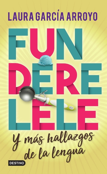 Funderelele y más hallazgos de la lengua ebook by Laura García Arroyo
