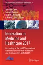 Innovation in Medicine and Healthcare 2017 - Proceedings of the 5th KES International Conference on Innovation in Medicine and Healthcare (KES-InMed 2017) ebook by Yen-Wei Chen, Satoshi Tanaka, Robert J. Howlett,...