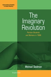 The Imaginary Revolution - Parisian Students and Workers in 1968 ebook by Michael Seidman