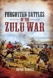 Forgotten Battles of the Zulu War ebook by Adrian Greaves