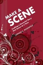 Make a Scene: Crafting a Powerful Story One Scene at a Time - Crafting a Powerful Story One Scene at a Time ebook by Jordan Rosenfeld