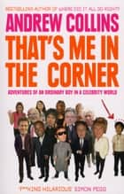 That's Me in the Corner - Adventures of an ordinary boy in a celebrity world ebook by Andrew Collins