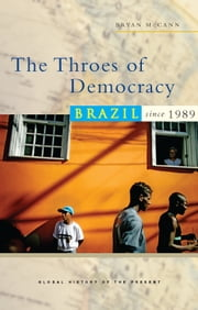 The Throes of Democracy - Brazil since 1989 ebook by Bryann McCann