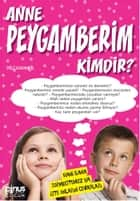 Anne Peygamberim Kimdir ? ebook by Veli Karanfil