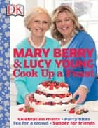Cook Up a Feast ebook by Mary Berry, Lucy Young