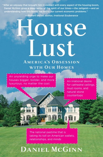 House Lust - America's Obsession With Our Homes ebook by Daniel McGinn