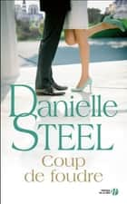 Coup de foudre ebook by Danielle STEEL,Catherine BERTHET