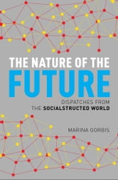 The Nature of the Future - Dispatches from the Socialstructed World ebook by Marina Gorbis