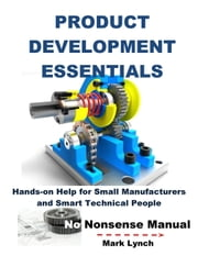 New Product Development Essentials: Hands-on Help for Small Manufacturers and Smart Technical People - No Nonsence Manuals, #2 ebook by Mark Lynch