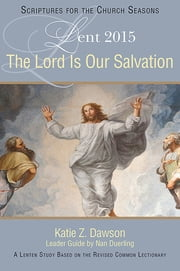 The Lord Is Our Salvation - A Lenten Study Based on the Revised Common Lectionary ebook by Nan Duerling,Katie Z. Dawson