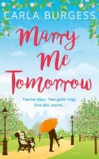 Marry Me Tomorrow: The perfect, feel-good read to curl up with in 2017! ebook by Carla Burgess