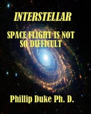Interstellar Space Flight Is Not So Difficult ebook by Phillip Duke