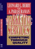 Marketing Services ebook by Leonard L. Berry