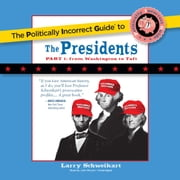 The Politically Incorrect Guide to the Presidents, Part 1 - From Washington to Taft Audiolibro by Larry Schweikart