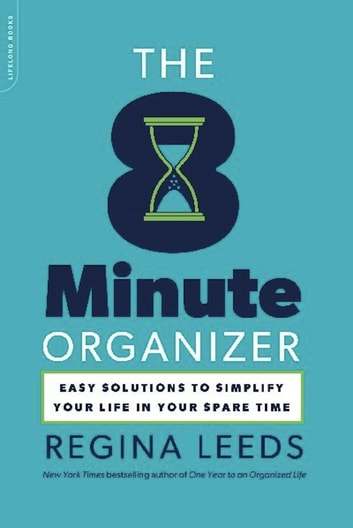 The 8 Minute Organizer - Easy Solutions to Simplify Your Life in Your Spare Time ebook by Regina Leeds