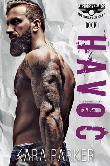 Havoc: A Bad Boy Motorcycle Club Romance - Los Desperados MC, #1 ebook by Kara Parker
