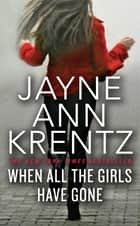 When All the Girls Have Gone ebook by Jayne Ann Krentz