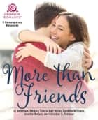More Than Friends - 6 Contemporary Romances ebook by Monica Tillery, Anji Nolan, Synithia Williams,...