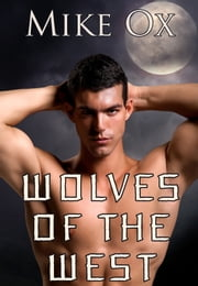 Wolves of the West - 4-Pack Gay Werewolf BDSM Orgy Bundle ebook by Mike Ox