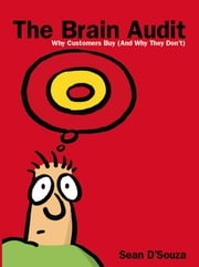 The Brain Audit - Why Customers Buy (And Why They Don't) ebook by Sean D'Souza