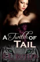 A Twitch of Tail (Wiccan-Were-Bear Book Six) ebook by R.E. Butler