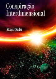 Conspiração Interdimensional ebook by Moacir Sader