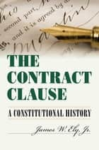 The Contract Clause ebook by James W. Jr. Ely