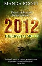 2012: The Crystal Skull ebook by Manda Scott