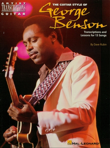 The Guitar Style Of George Benson Music Instruction Ebook By Dave