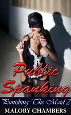 Public Spanking - Punishing The Maid, #2 ebook by Malory Chambers