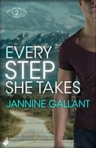 Every Step She Takes: Who's Watching Now 2 (A novel of dangerous, dramatic suspense) ebook by Jannine Gallant
