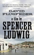 A Film by Spencer Ludwig eBook by David Flusfeder