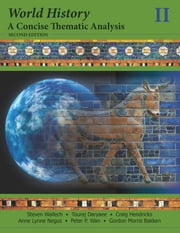 World History - A Concise Thematic Analysis, Volume Two ebook by Steven Wallech,Craig Hendricks,Anne Lynne Negus,Touraj Daryaee,Gordon Morris Bakken,Peter P. Wan