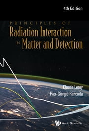 Principles of Radiation Interaction in Matter and Detection ebook by Claude Leroy,Pier-Giorgio Rancoita