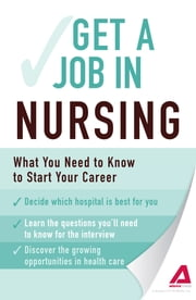 Get a Job . . . in Nursing: What You Need to Know to Start Your Career ebook by Adams Media
