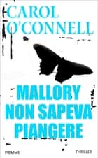 Mallory non sapeva piangere ebook by Carol O'Connell