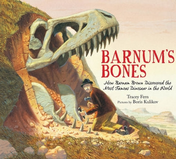 Barnum's Bones - How Barnum Brown Discovered the Most Famous Dinosaur in the World ebook by Tracey Fern