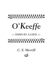 O'Keeffe - Days in a Life ebook by C. S. Merrill