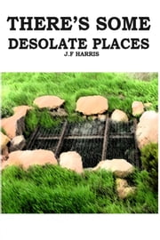 There's Some Desolate Places ebook by Jeffrey Harris