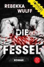 Die Fessel - Roman ebook by Rebekka Wulff