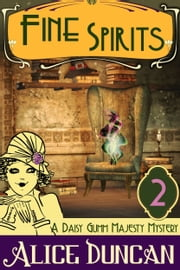 Fine Spirits (A Daisy Gumm Majesty Mystery, Book 2) ebook by Alice Duncan