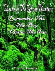 Charlie and the ghost hunters Remember Me the boy under the tree ebook by Cindy Lewis