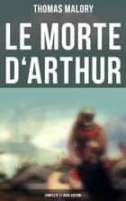 Le Morte d'Arthur (Complete 21 Book Edition) ebook by