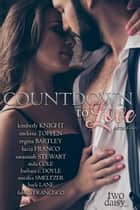 Countdown to Love Anthology ebook by Kimberly Knight, Melissa Toppen, Regina Bartley,...